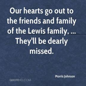 Morris Johnson  - Our hearts go out to the friends and family of the Lewis family, ... They'll be dearly missed.