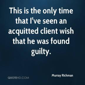 This is the only time that I've seen an acquitted client wish that he was found guilty.