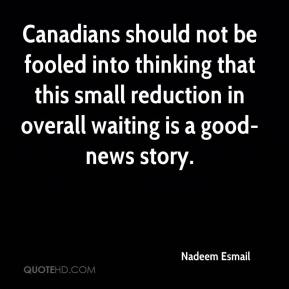 Nadeem Esmail  - Canadians should not be fooled into thinking that this small reduction in overall waiting is a good-news story.