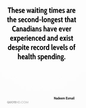 These waiting times are the second-longest that Canadians have ever experienced and exist despite record levels of health spending.