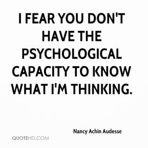 Nancy Achin Audesse  - I fear you don't have the psychological capacity to know what I'm thinking.