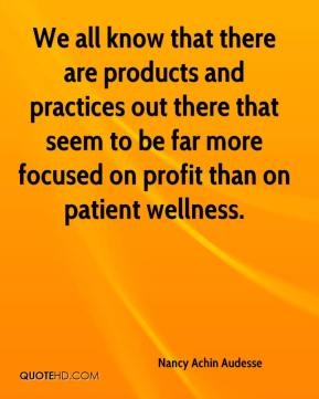 We all know that there are products and practices out there that seem to be far more focused on profit than on patient wellness.