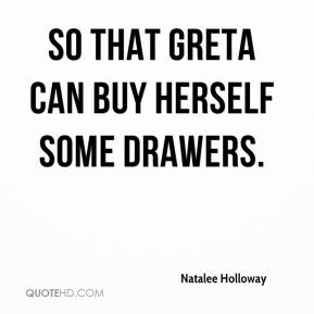so that Greta can buy herself some drawers.