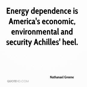 Energy dependence is America's economic, environmental and security Achilles' heel.