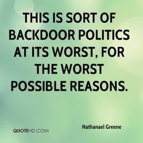 Nathanael Greene  - This is sort of backdoor politics at its worst, for the worst possible reasons.