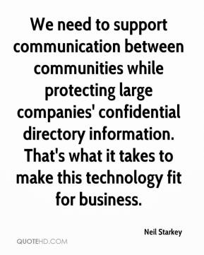 Neil Starkey  - We need to support communication between communities while protecting large companies' confidential directory information. That's what it takes to make this technology fit for business.
