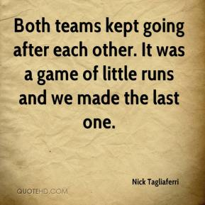 Both teams kept going after each other. It was a game of little runs and we made the last one.