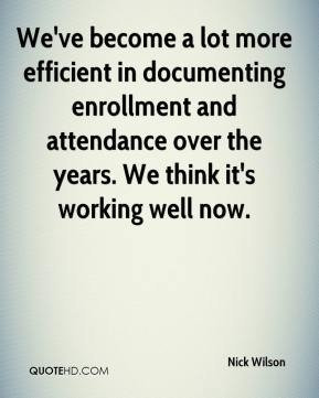 Nick Wilson  - We've become a lot more efficient in documenting enrollment and attendance over the years. We think it's working well now.