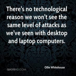 Ollie Whitehouse  - There's no technological reason we won't see the same level of attacks as we've seen with desktop and laptop computers.