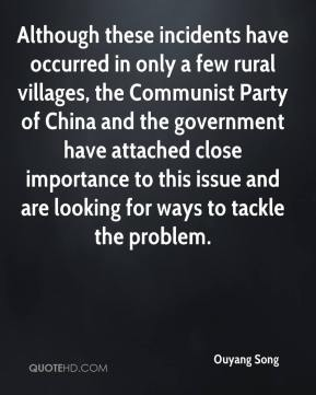 Ouyang Song  - Although these incidents have occurred in only a few rural villages, the Communist Party of China and the government have attached close importance to this issue and are looking for ways to tackle the problem.
