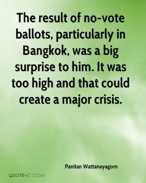 Panitan Wattanayagorn  - The result of no-vote ballots, particularly in Bangkok, was a big surprise to him. It was too high and that could create a major crisis.