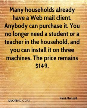 Many households already have a Web mail client. Anybody can purchase it. You no longer need a student or a teacher in the household, and you can install it on three machines. The price remains $149.