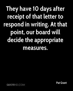 They have 10 days after receipt of that letter to respond in writing. At that point, our board will decide the appropriate measures.