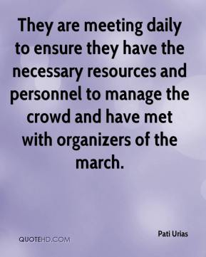 Pati Urias  - They are meeting daily to ensure they have the necessary resources and personnel to manage the crowd and have met with organizers of the march.