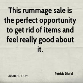 Patricia Diesel  - This rummage sale is the perfect opportunity to get rid of items and feel really good about it.