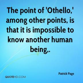 Patrick Page  - The point of 'Othello,' among other points, is that it is impossible to know another human being.