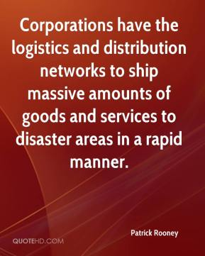 Patrick Rooney  - Corporations have the logistics and distribution networks to ship massive amounts of goods and services to disaster areas in a rapid manner.