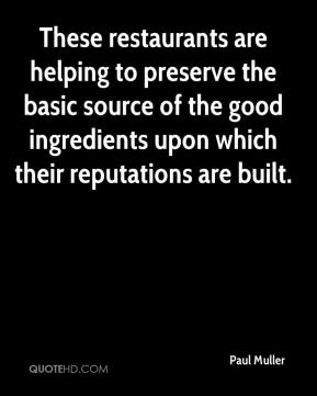 Paul Muller  - These restaurants are helping to preserve the basic source of the good ingredients upon which their reputations are built.