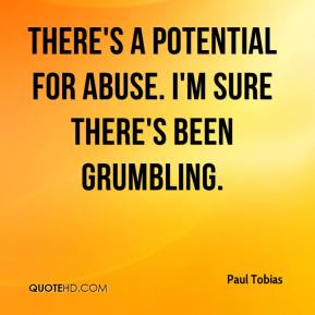 Paul Tobias  - There's a potential for abuse. I'm sure there's been grumbling.