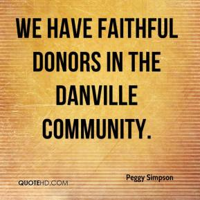 Peggy Simpson  - We have faithful donors in the Danville community.