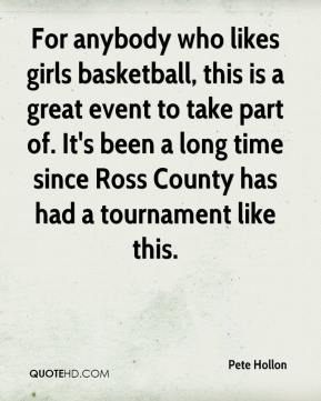 Pete Hollon  - For anybody who likes girls basketball, this is a great event to take part of. It's been a long time since Ross County has had a tournament like this.