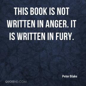 Peter Blake  - This book is not written in anger. It is written in fury.