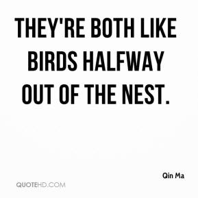 Qin Ma  - They're both like birds halfway out of the nest.