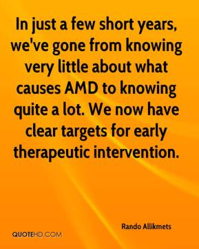 Rando Allikmets  - In just a few short years, we've gone from knowing very little about what causes AMD to knowing quite a lot. We now have clear targets for early therapeutic intervention.