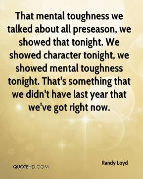 Randy Loyd  - That mental toughness we talked about all preseason, we showed that tonight. We showed character tonight, we showed mental toughness tonight. That's something that we didn't have last year that we've got right now.