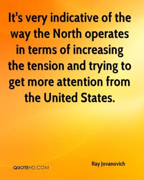 Ray Jovanovich  - It's very indicative of the way the North operates in terms of increasing the tension and trying to get more attention from the United States.