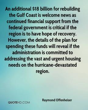 An additional $18 billion for rebuilding the Gulf Coast is welcome news as continued financial support from the federal government is critical if the region is to have hope of recovery. However, the details of the plan for spending these funds will reveal if the administration is committed to addressing the vast and urgent housing needs on the hurricane-devastated region.