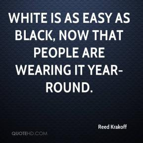 Reed Krakoff  - White is as easy as black, now that people are wearing it year-round.