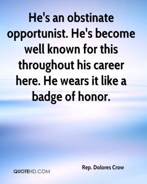 He's an obstinate opportunist. He's become well known for this throughout his career here. He wears it like a badge of honor.
