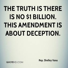 Rep. Shelley Vana  - The truth is there is no $1 billion. This amendment is about deception.