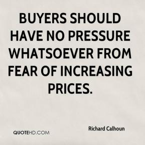 Buyers should have no pressure whatsoever from fear of increasing prices.
