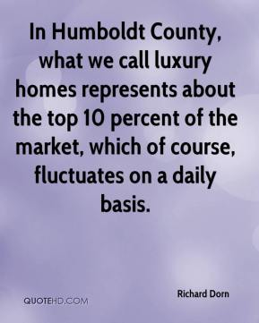 Richard Dorn  - In Humboldt County, what we call luxury homes represents about the top 10 percent of the market, which of course, fluctuates on a daily basis.