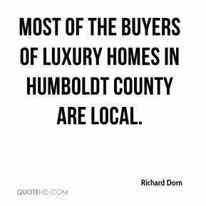 Richard Dorn  - Most of the buyers of luxury homes in Humboldt County are local.