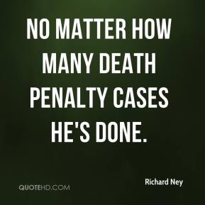 Richard Ney  - no matter how many death penalty cases he's done.