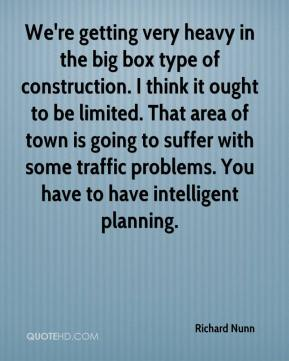 We're getting very heavy in the big box type of construction. I think it ought to be limited. That area of town is going to suffer with some traffic problems. You have to have intelligent planning.