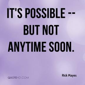 It's possible -- but not anytime soon.