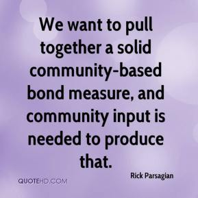 We want to pull together a solid community-based bond measure, and community input is needed to produce that.