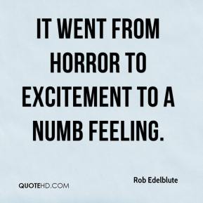 Rob Edelblute  - It went from horror to excitement to a numb feeling.