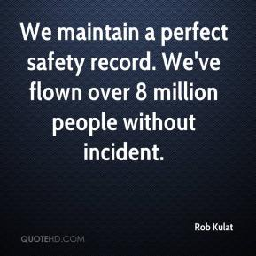 We maintain a perfect safety record. We've flown over 8 million people without incident.