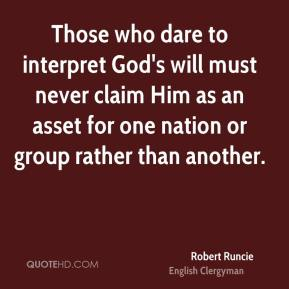 Robert Runcie - Those who dare to interpret God's will must never claim Him as an asset for one nation or group rather than another.