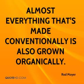 Almost everything that's made conventionally is also grown organically.