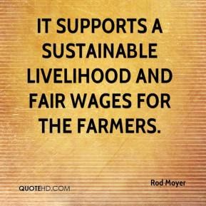 Rod Moyer  - It supports a sustainable livelihood and fair wages for the farmers.