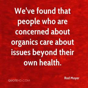 We've found that people who are concerned about organics care about issues beyond their own health.