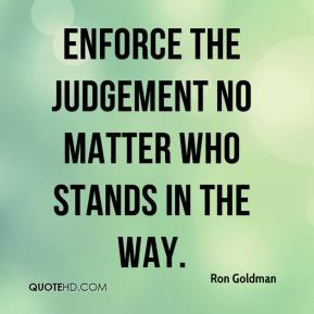 enforce the judgement no matter who stands in the way.