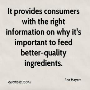 Ron Mayert  - It provides consumers with the right information on why it's important to feed better-quality ingredients.