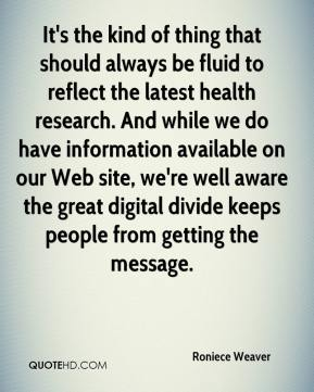 Roniece Weaver  - It's the kind of thing that should always be fluid to reflect the latest health research. And while we do have information available on our Web site, we're well aware the great digital divide keeps people from getting the message.